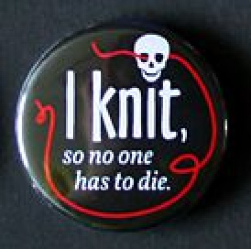 "Button ""I knit, so no one has to die"""