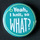 "Button ""Yeah, I knit, so what"""