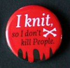 "Button ""I knit, so I don' kill people"""